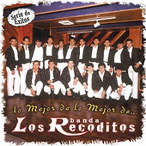 Serie De Éxitos: Lo Mejor De Lo Mejor De Banda Los Recoditos (2008)